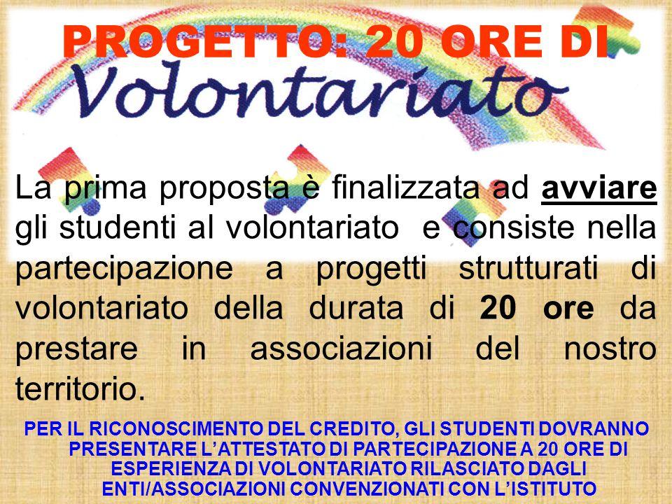 PROGETTO: 20 ORE DI La prima proposta è finalizzata ad avviare gli studenti al volontariato e consiste nella partecipazione a progetti strutturati di volontariato della durata di 20 ore da prestare in associazioni del nostro territorio.