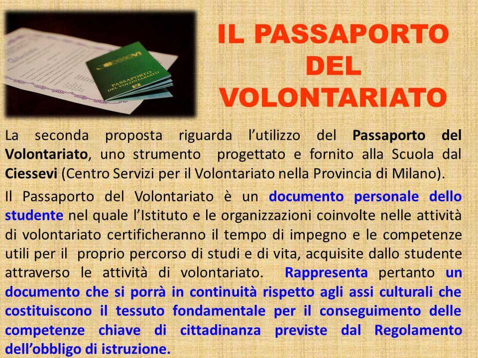 IL PASSAPORTO DEL VOLONTARIATO La seconda proposta riguarda l'utilizzo del Passaporto del Volontariato, uno strumento progettato e fornito alla Scuola dal Ciessevi (Centro Servizi per il Volontariato nella Provincia di Milano).
