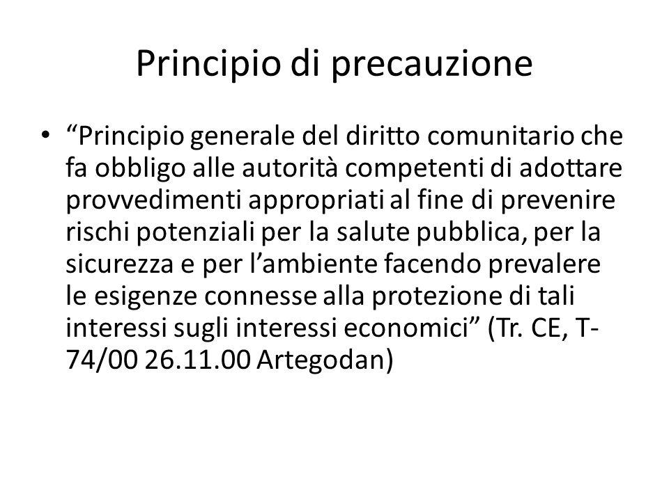 """Principio di precauzione """"Principio generale del diritto comunitario che fa obbligo alle autorità competenti di adottare provvedimenti appropriati al"""