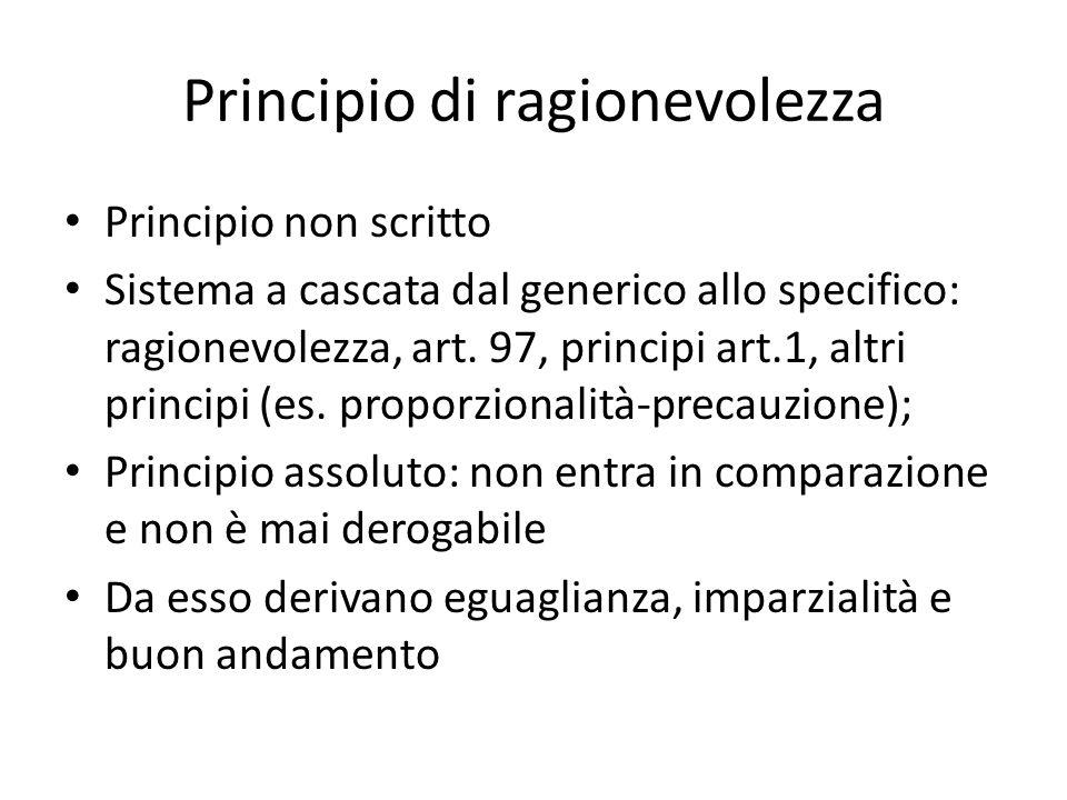 Principio di ragionevolezza Principio non scritto Sistema a cascata dal generico allo specifico: ragionevolezza, art. 97, principi art.1, altri princi