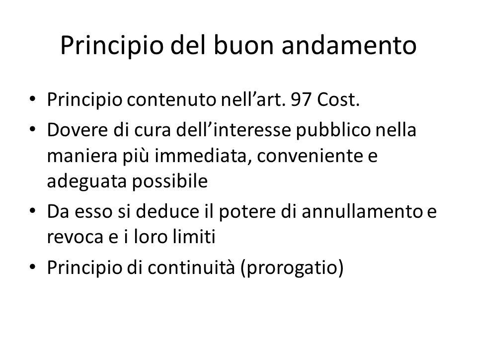 Principio del buon andamento Principio contenuto nell'art. 97 Cost. Dovere di cura dell'interesse pubblico nella maniera più immediata, conveniente e
