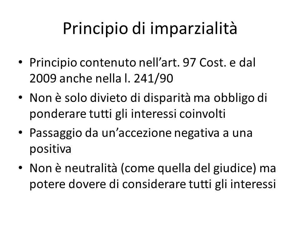 Principio di imparzialità Principio contenuto nell'art. 97 Cost. e dal 2009 anche nella l. 241/90 Non è solo divieto di disparità ma obbligo di ponder