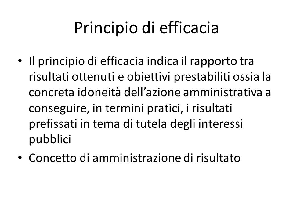 Principio di efficacia Il principio di efficacia indica il rapporto tra risultati ottenuti e obiettivi prestabiliti ossia la concreta idoneità dell'az