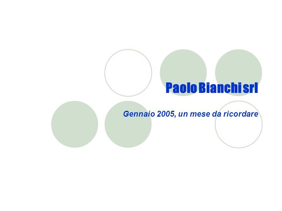 Paolo Bianchi srl Gennaio 2005, un mese da ricordare