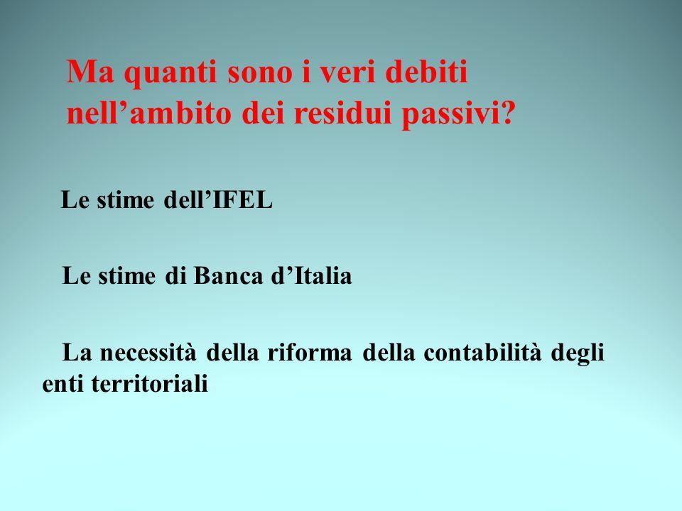 Ma quanti sono i veri debiti nell'ambito dei residui passivi? Le stime dell'IFEL Le stime di Banca d'Italia La necessità della riforma della contabili