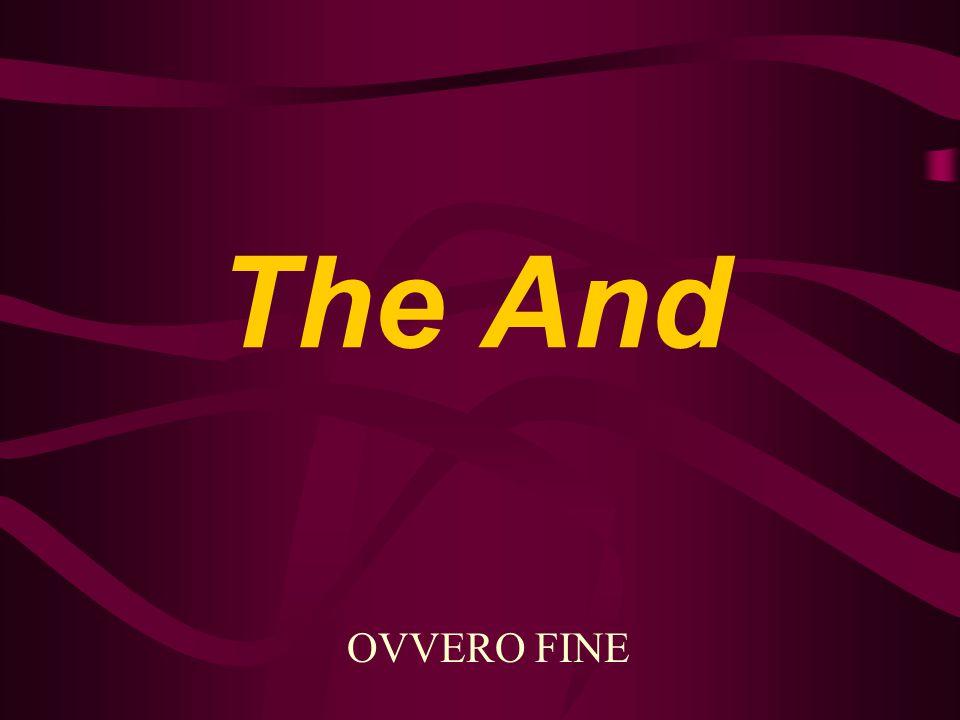The And OVVERO FINE