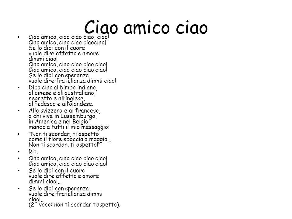 Ciao amico ciao Ciao amico, ciao ciao ciao, ciao.Ciao amico, ciao ciao ciaociao.