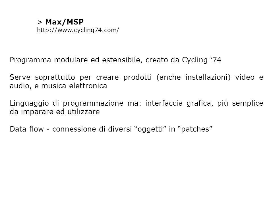 > Max/MSP http://www.cycling74.com/ Programma modulare ed estensibile, creato da Cycling '74 Serve soprattutto per creare prodotti (anche installazion