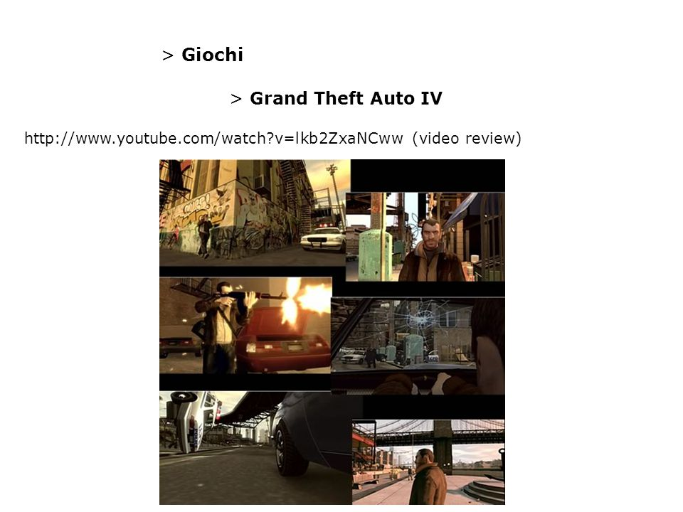 > Giochi > Grand Theft Auto IV http://www.youtube.com/watch?v=lkb2ZxaNCww (video review)