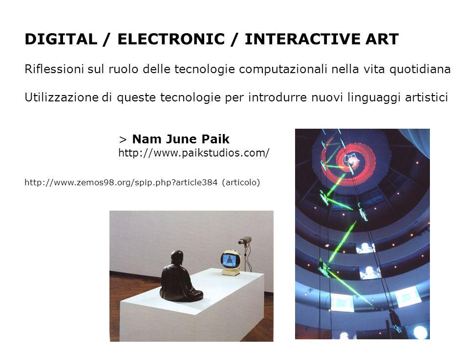 DIGITAL / ELECTRONIC / INTERACTIVE ART Riflessioni sul ruolo delle tecnologie computazionali nella vita quotidiana Utilizzazione di queste tecnologie
