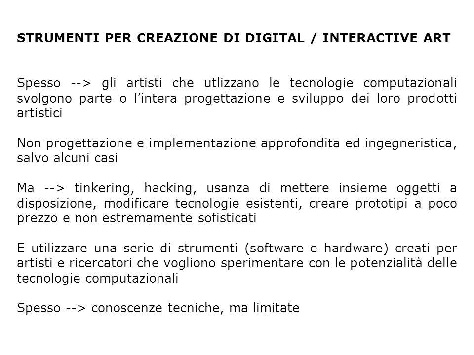 STRUMENTI PER CREAZIONE DI DIGITAL / INTERACTIVE ART Spesso --> gli artisti che utlizzano le tecnologie computazionali svolgono parte o l'intera proge