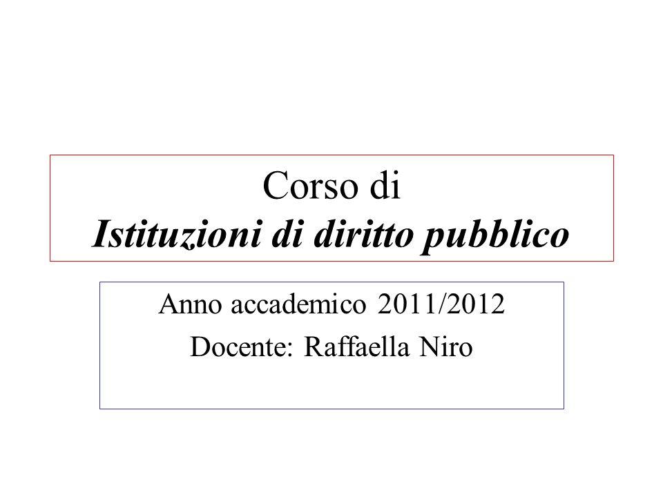 Corso di Istituzioni di diritto pubblico Anno accademico 2011/2012 Docente: Raffaella Niro