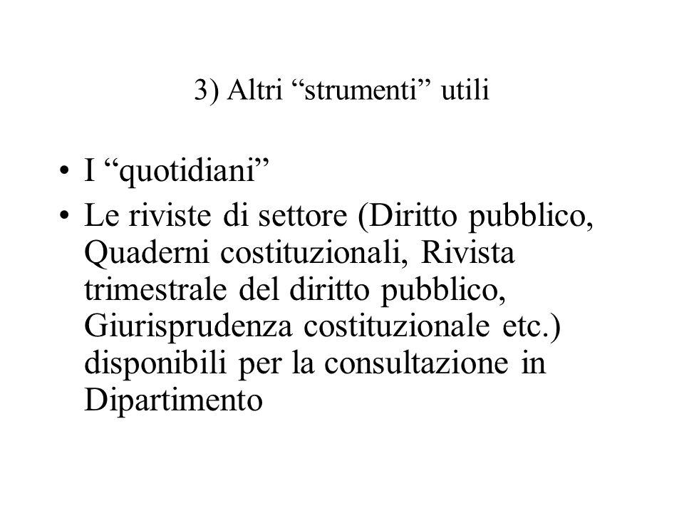 """3) Altri """"strumenti"""" utili I """"quotidiani"""" Le riviste di settore (Diritto pubblico, Quaderni costituzionali, Rivista trimestrale del diritto pubblico,"""