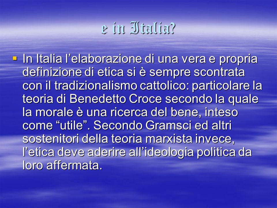 e in Italia?  In Italia l'elaborazione di una vera e propria definizione di etica si è sempre scontrata con il tradizionalismo cattolico: particolare