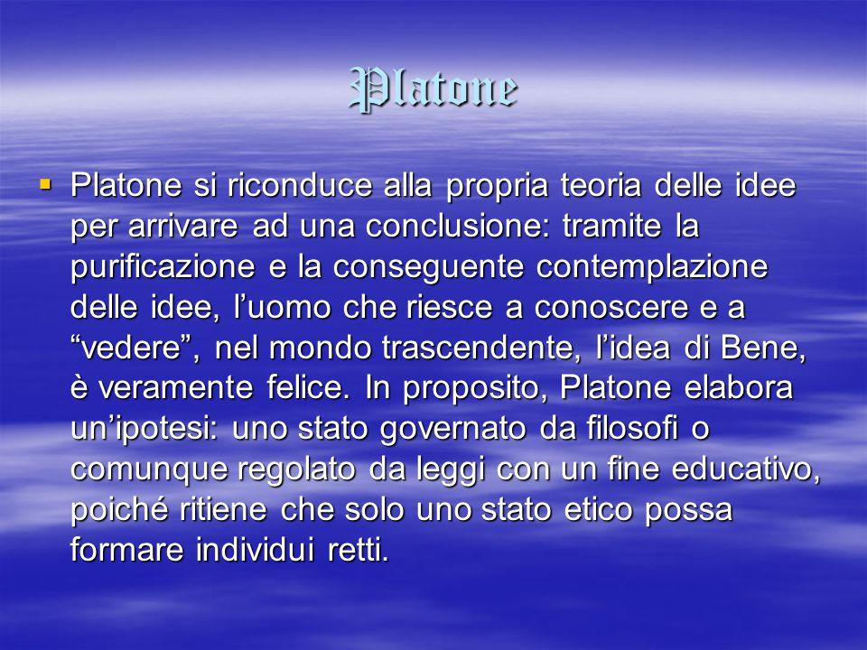 Platone  Platone si riconduce alla propria teoria delle idee per arrivare ad una conclusione: tramite la purificazione e la conseguente contemplazion