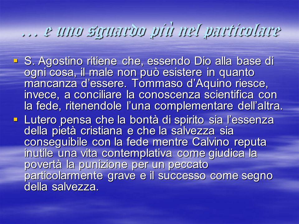 … e uno sguardo più nel particolare  S. Agostino ritiene che, essendo Dio alla base di ogni cosa, il male non può esistere in quanto mancanza d'esser