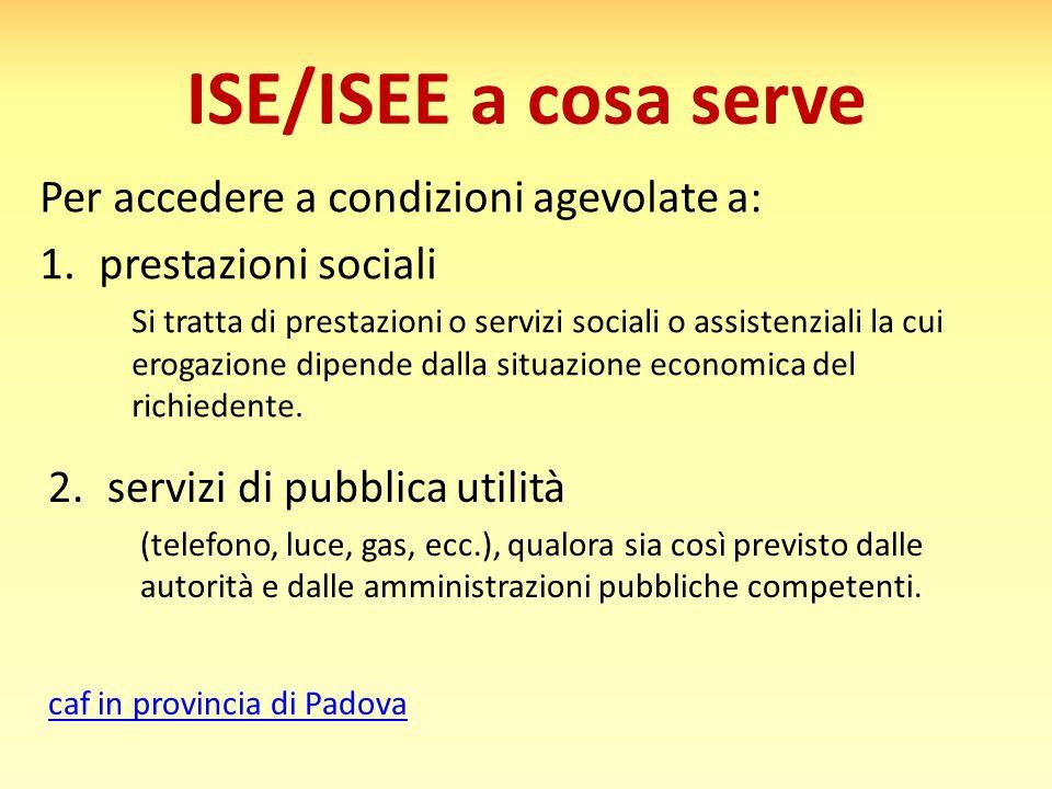 ISE/ISEE a cosa serve Per accedere a condizioni agevolate a: 1.prestazioni sociali Si tratta di prestazioni o servizi sociali o assistenziali la cui erogazione dipende dalla situazione economica del richiedente.