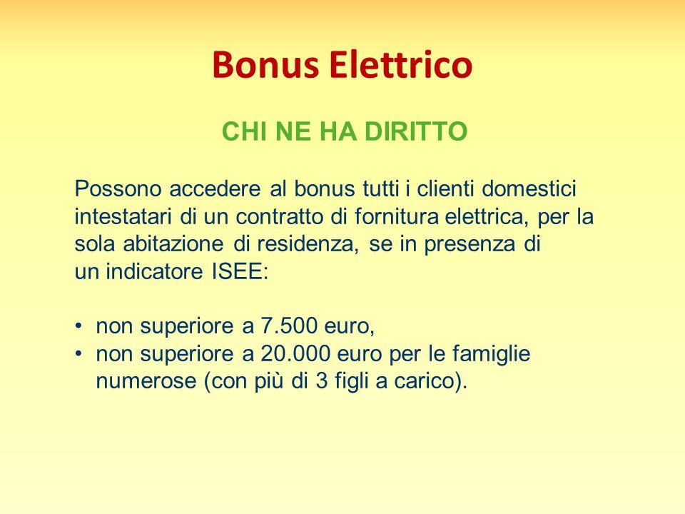 Bonus Elettrico CHI NE HA DIRITTO Possono accedere al bonus tutti i clienti domestici intestatari di un contratto di fornitura elettrica, per la sola abitazione di residenza, se in presenza di un indicatore ISEE: non superiore a 7.500 euro, non superiore a 20.000 euro per le famiglie numerose (con più di 3 figli a carico).