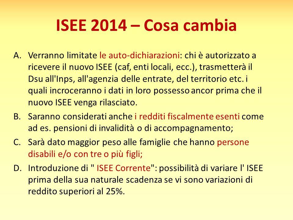 ISEE 2014 – Cosa cambia A.Verranno limitate le auto-dichiarazioni: chi è autorizzato a ricevere il nuovo ISEE (caf, enti locali, ecc.), trasmetterà il Dsu all Inps, all agenzia delle entrate, del territorio etc.
