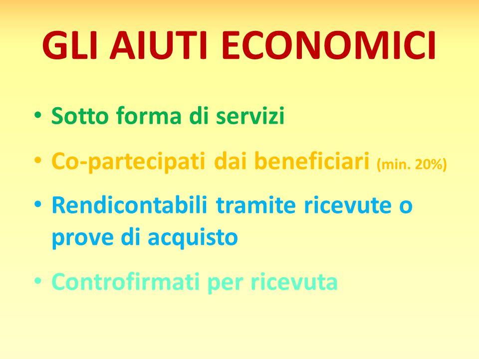 GLI AIUTI ECONOMICI Sotto forma di servizi Rendicontabili tramite ricevute o prove di acquisto Co-partecipati dai beneficiari (min.