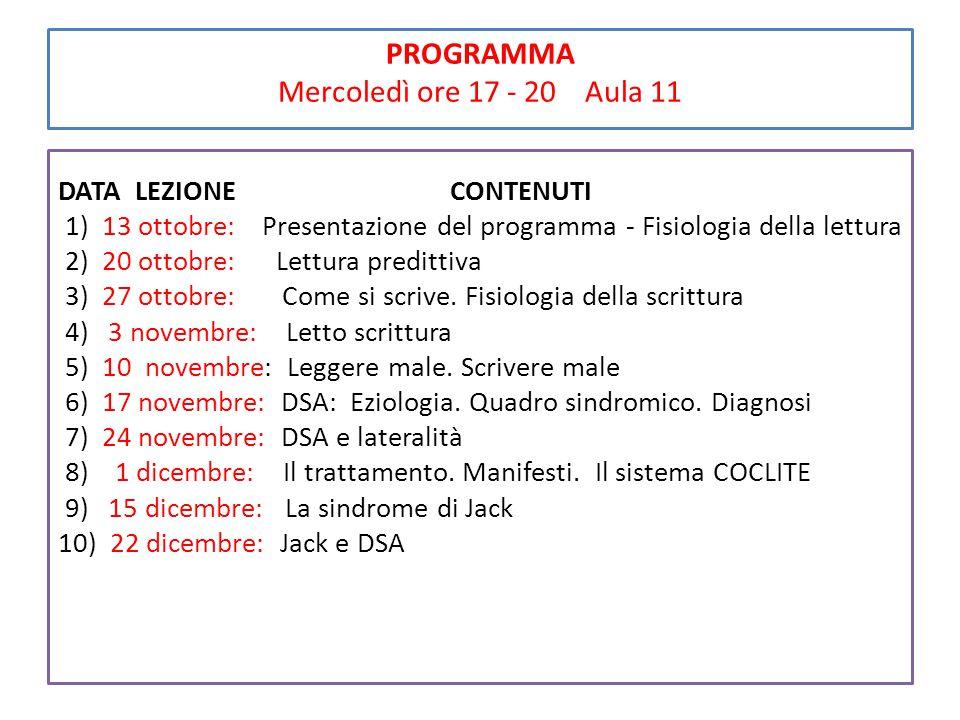 PROGRAMMA Mercoledì ore 17 - 20 Aula 11 DATA LEZIONE CONTENUTI 1) 13 ottobre: Presentazione del programma - Fisiologia della lettura 2) 20 ottobre: Lettura predittiva 3) 27 ottobre: Come si scrive.