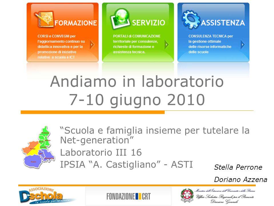 Andiamo in laboratorio 7-10 giugno 2010 Scuola e famiglia insieme per tutelare la Net-generation Laboratorio III 16 IPSIA A.