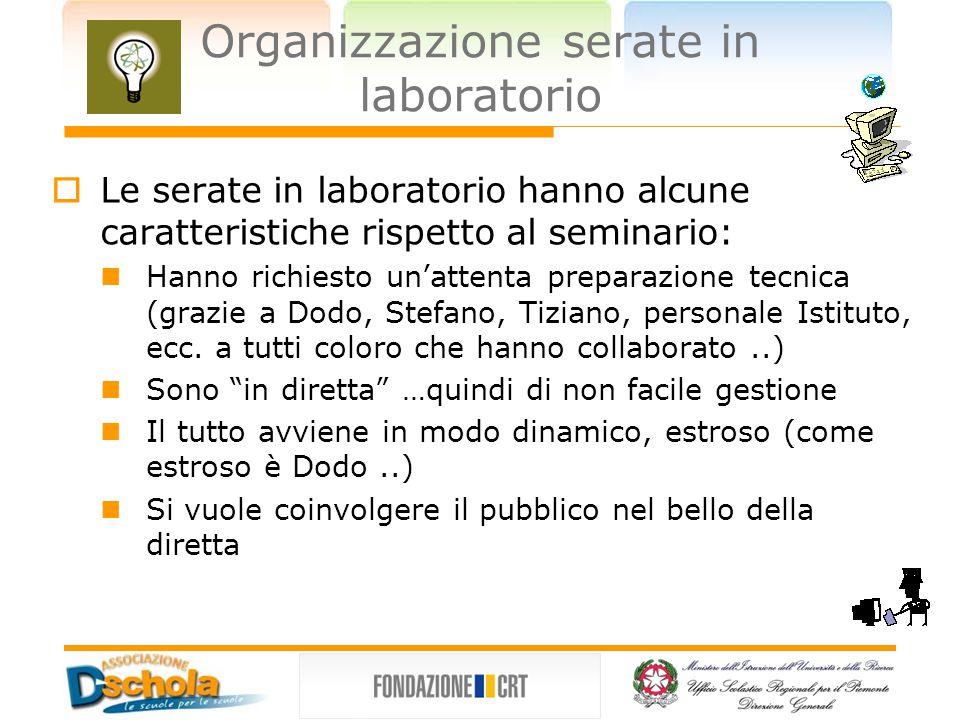 Organizzazione serate in laboratorio  Le serate in laboratorio hanno alcune caratteristiche rispetto al seminario: Hanno richiesto un'attenta preparazione tecnica (grazie a Dodo, Stefano, Tiziano, personale Istituto, ecc.