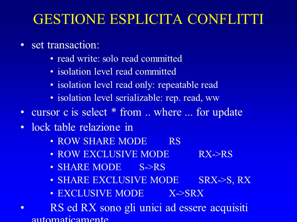 GESTIONE ESPLICITA CONFLITTI set transaction: read write: solo read committed isolation level read committed isolation level read only: repeatable read isolation level serializable: rep.