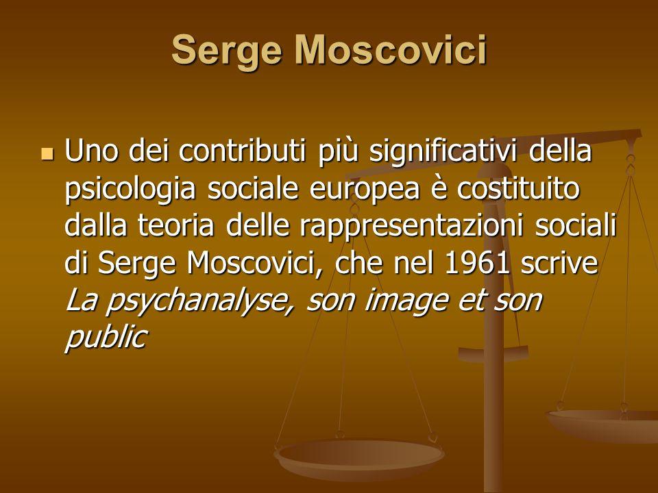 Serge Moscovici Uno dei contributi più significativi della psicologia sociale europea è costituito dalla teoria delle rappresentazioni sociali di Serg