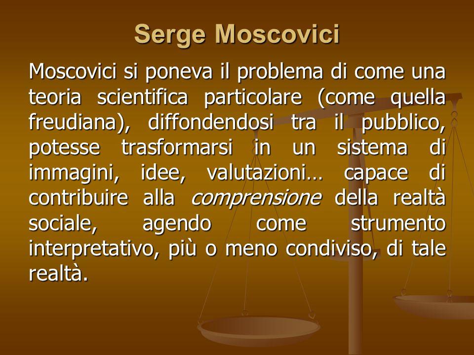 Serge Moscovici Moscovici si poneva il problema di come una teoria scientifica particolare (come quella freudiana), diffondendosi tra il pubblico, pot
