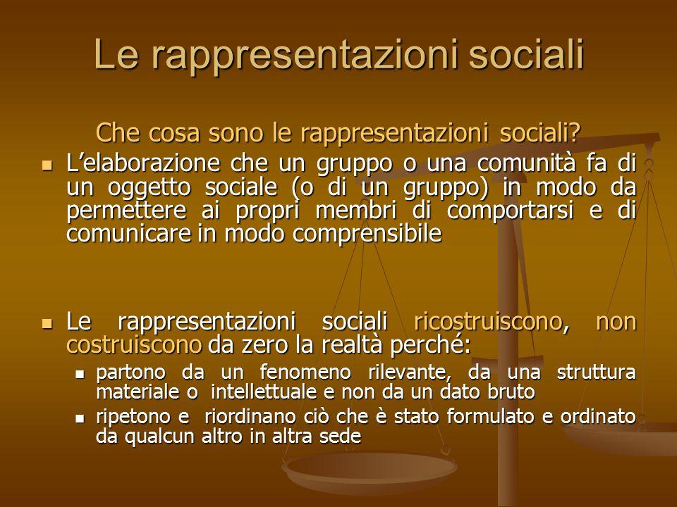 Le rappresentazioni sociali Che cosa sono le rappresentazioni sociali? L'elaborazione che un gruppo o una comunità fa di un oggetto sociale (o di un g