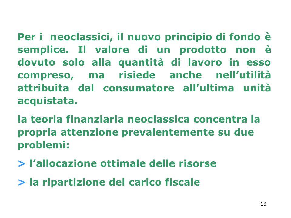 18 Per i neoclassici, il nuovo principio di fondo è semplice. Il valore di un prodotto non è dovuto solo alla quantità di lavoro in esso compreso, ma