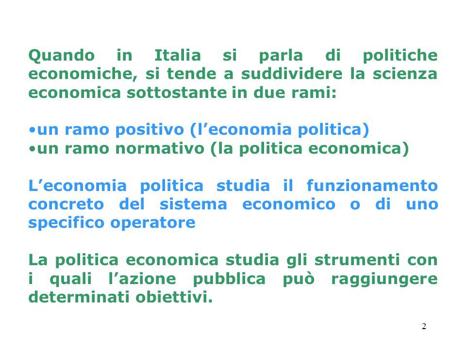 2 Quando in Italia si parla di politiche economiche, si tende a suddividere la scienza economica sottostante in due rami: un ramo positivo (l'economia