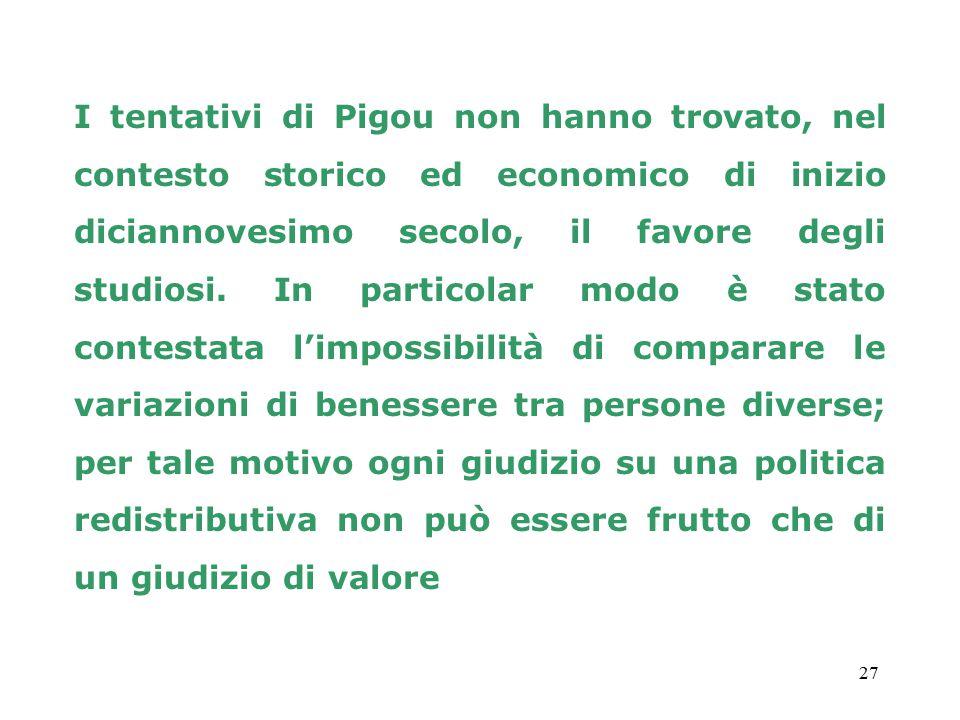 27 I tentativi di Pigou non hanno trovato, nel contesto storico ed economico di inizio diciannovesimo secolo, il favore degli studiosi. In particolar
