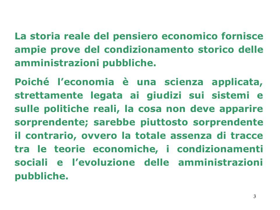 3 La storia reale del pensiero economico fornisce ampie prove del condizionamento storico delle amministrazioni pubbliche. Poiché l'economia è una sci