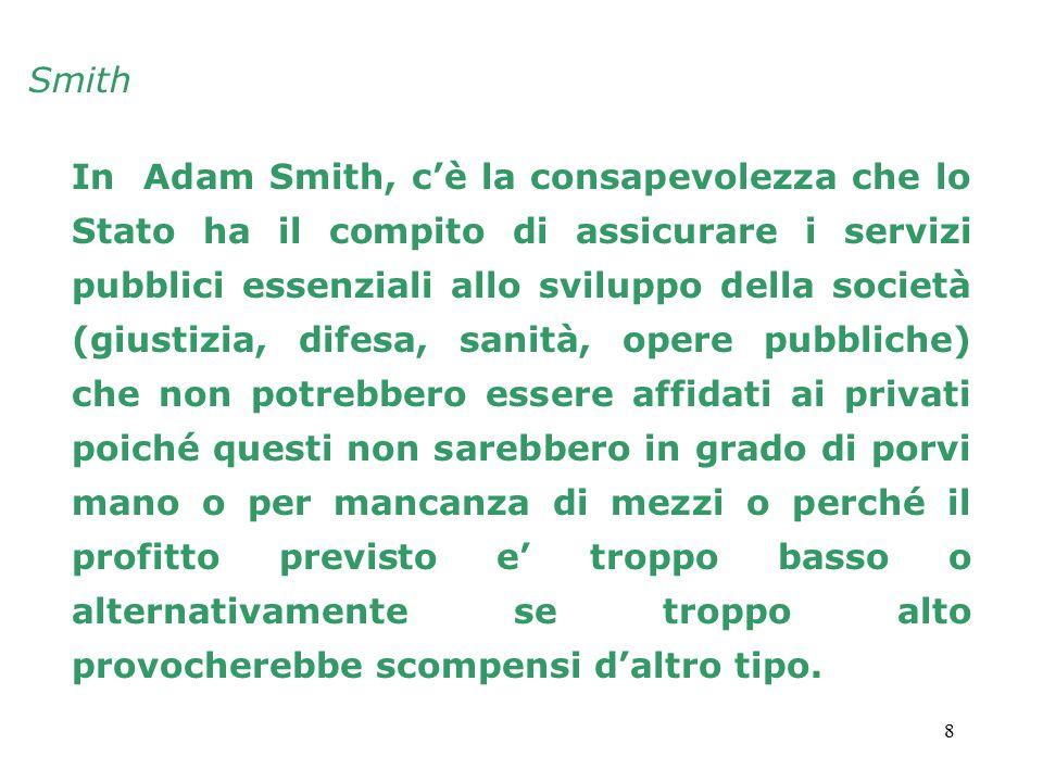 8 In Adam Smith, c'è la consapevolezza che lo Stato ha il compito di assicurare i servizi pubblici essenziali allo sviluppo della società (giustizia,