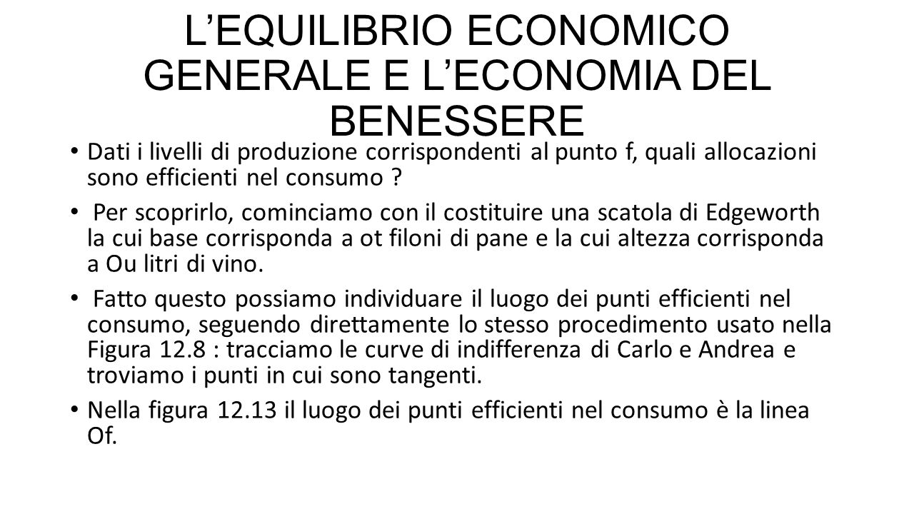 L'EQUILIBRIO ECONOMICO GENERALE E L'ECONOMIA DEL BENESSERE Dati i livelli di produzione corrispondenti al punto f, quali allocazioni sono efficienti n