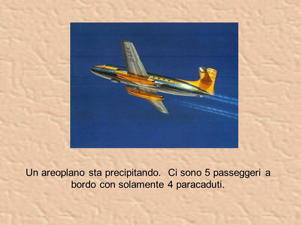 Un areoplano sta precipitando. Ci sono 5 passeggeri a bordo con solamente 4 paracaduti.