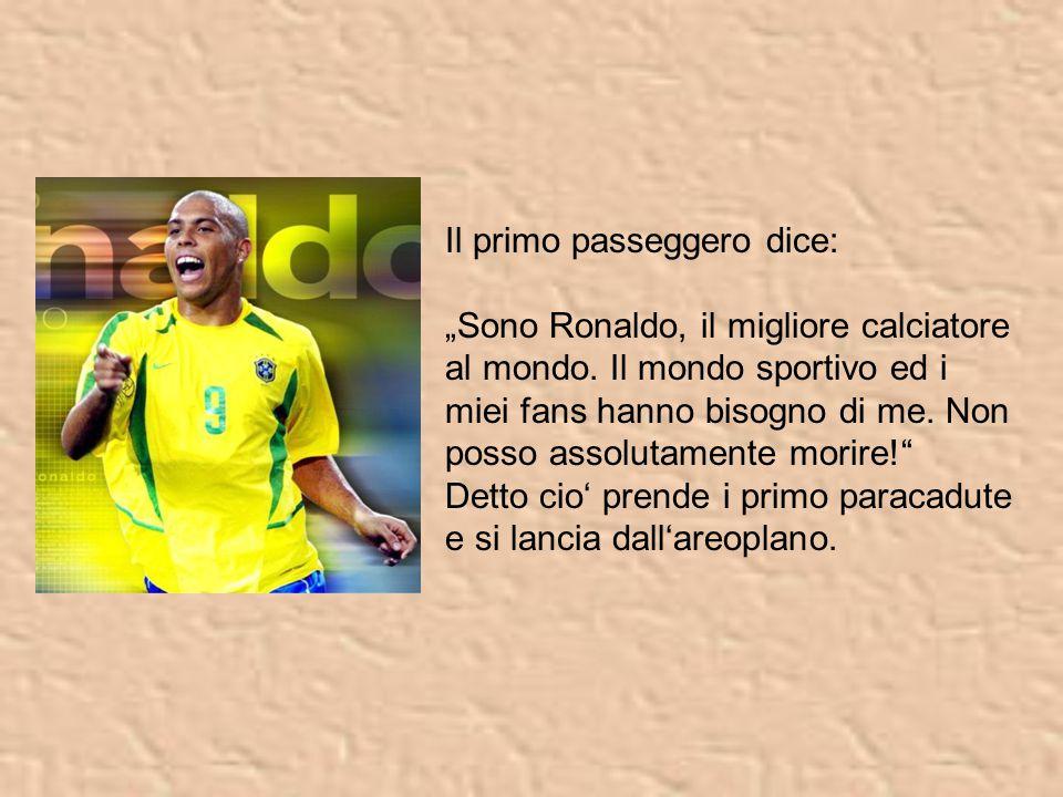 """Il primo passeggero dice: """"Sono Ronaldo, il migliore calciatore al mondo. Il mondo sportivo ed i miei fans hanno bisogno di me. Non posso assolutament"""