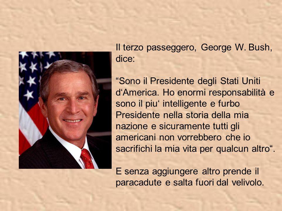 Il terzo passeggero, George W. Bush, dice: Sono il Presidente degli Stati Uniti d'America.