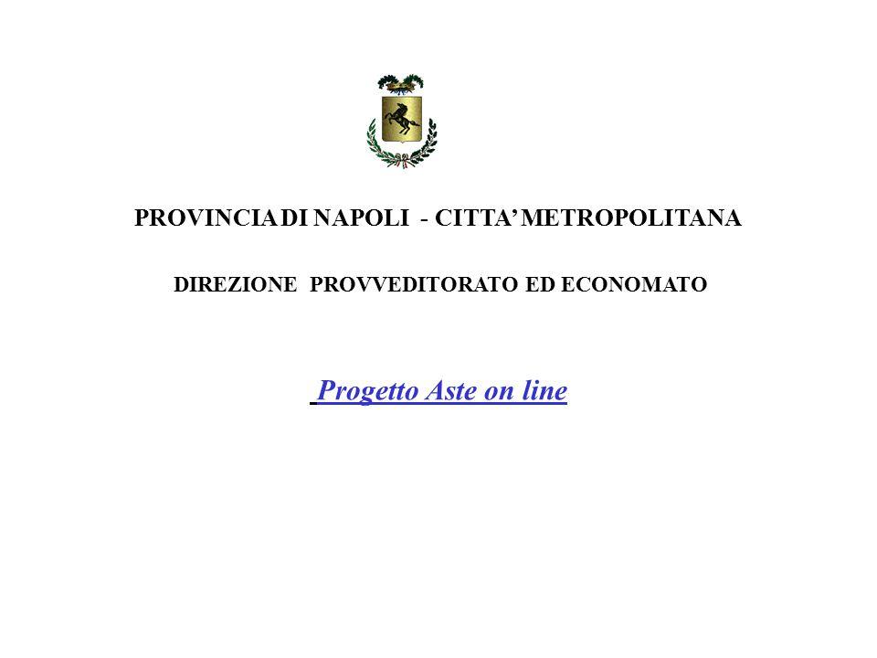 DIREZIONE PROVVEDITORATO ED ECONOMATO PROVINCIA DI NAPOLI - CITTA' METROPOLITANA Progetto Aste on line