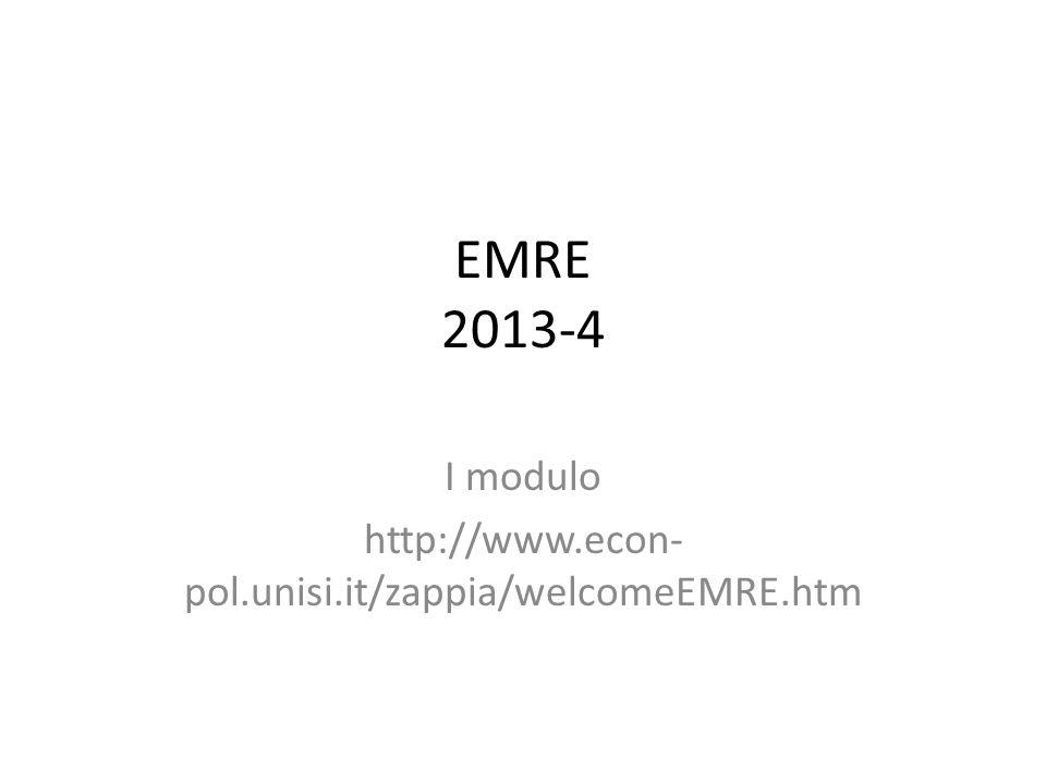 EMRE 2013-4 I modulo http://www.econ- pol.unisi.it/zappia/welcomeEMRE.htm