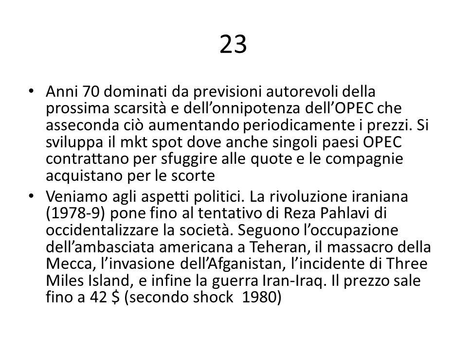 23 Anni 70 dominati da previsioni autorevoli della prossima scarsità e dell'onnipotenza dell'OPEC che asseconda ciò aumentando periodicamente i prezzi.