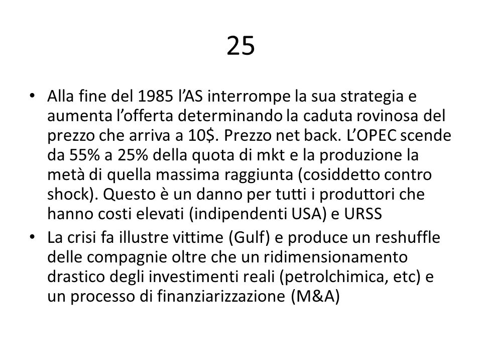 25 Alla fine del 1985 l'AS interrompe la sua strategia e aumenta l'offerta determinando la caduta rovinosa del prezzo che arriva a 10$.