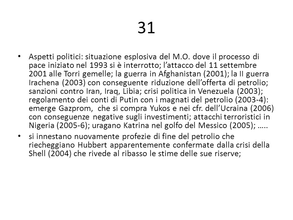 31 Aspetti politici: situazione esplosiva del M.O. dove il processo di pace iniziato nel 1993 si è interrotto; l'attacco del 11 settembre 2001 alle To
