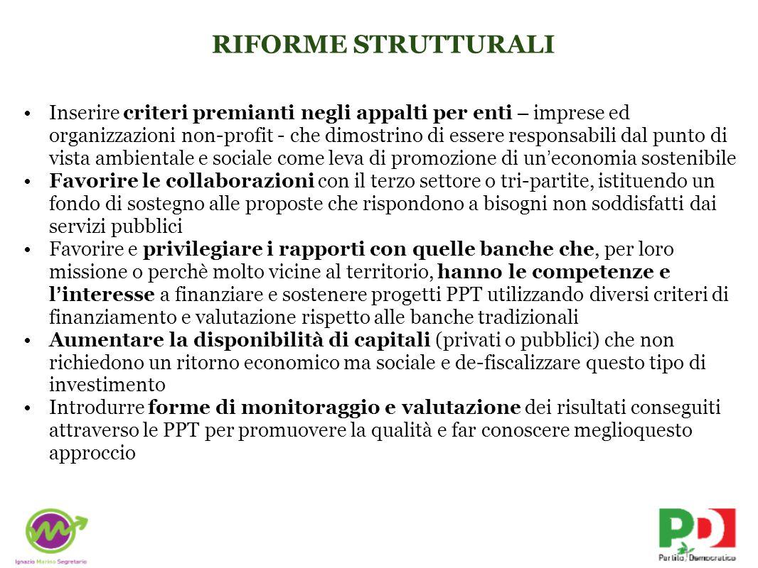 RIFORME STRUTTURALI Inserire criteri premianti negli appalti per enti – imprese ed organizzazioni non-profit - che dimostrino di essere responsabili d