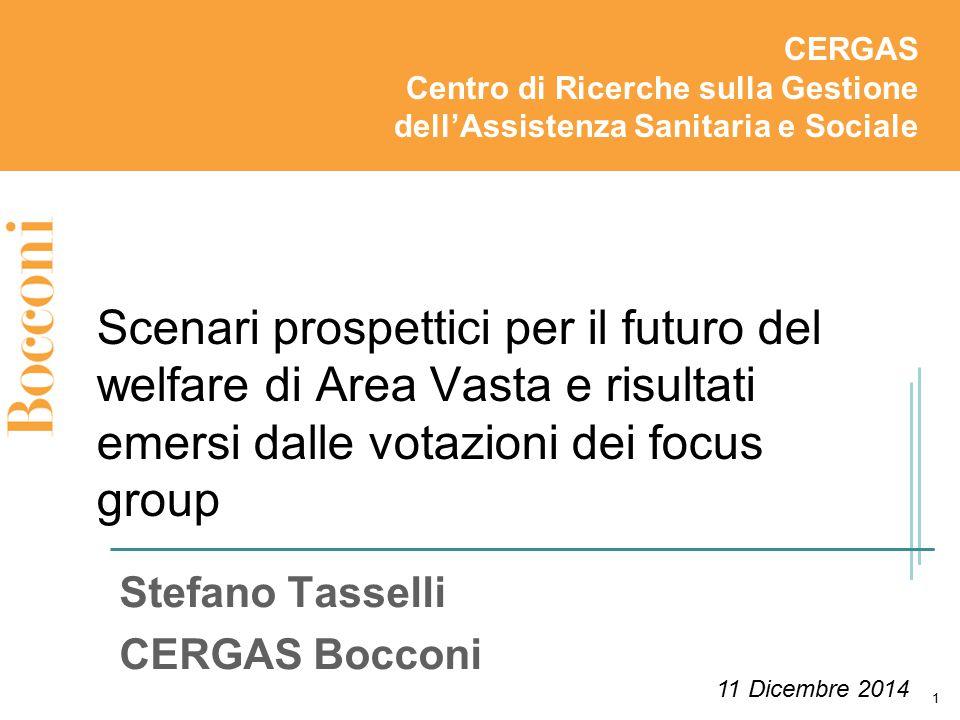 Scenari prospettici per il futuro del welfare di Area Vasta e risultati emersi dalle votazioni dei focus group Stefano Tasselli CERGAS Bocconi CERGAS