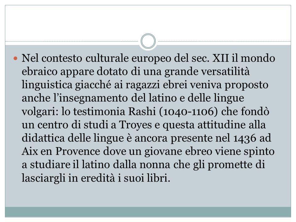 Nel contesto culturale europeo del sec. XII il mondo ebraico appare dotato di una grande versatilità linguistica giacché ai ragazzi ebrei veniva propo