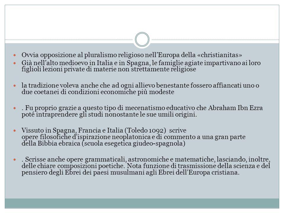 Ovvia opposizione al pluralismo religioso nell'Europa della «christianitas» Già nell'alto medioevo in Italia e in Spagna, le famiglie agiate impartiva