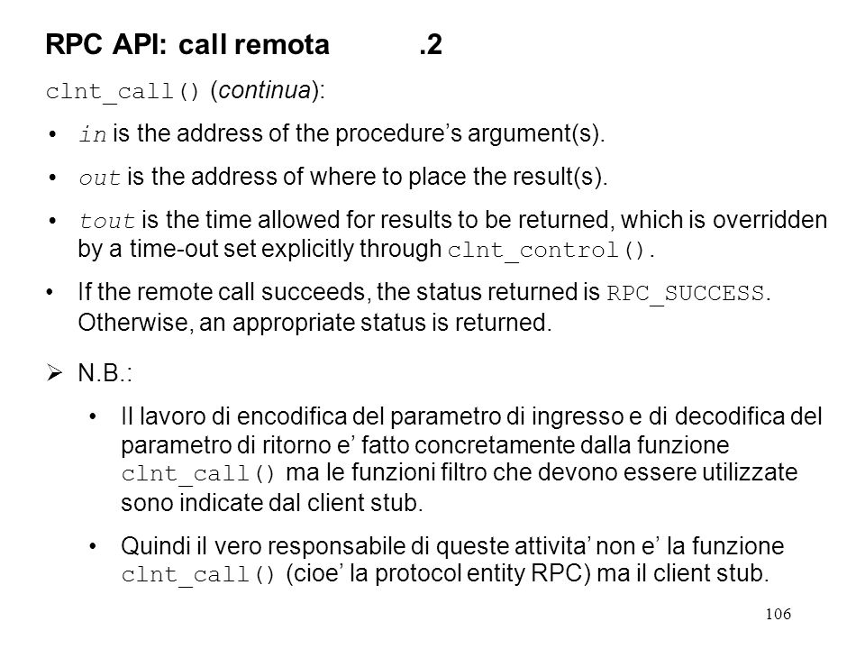 106 clnt_call() (continua): in is the address of the procedure's argument(s).
